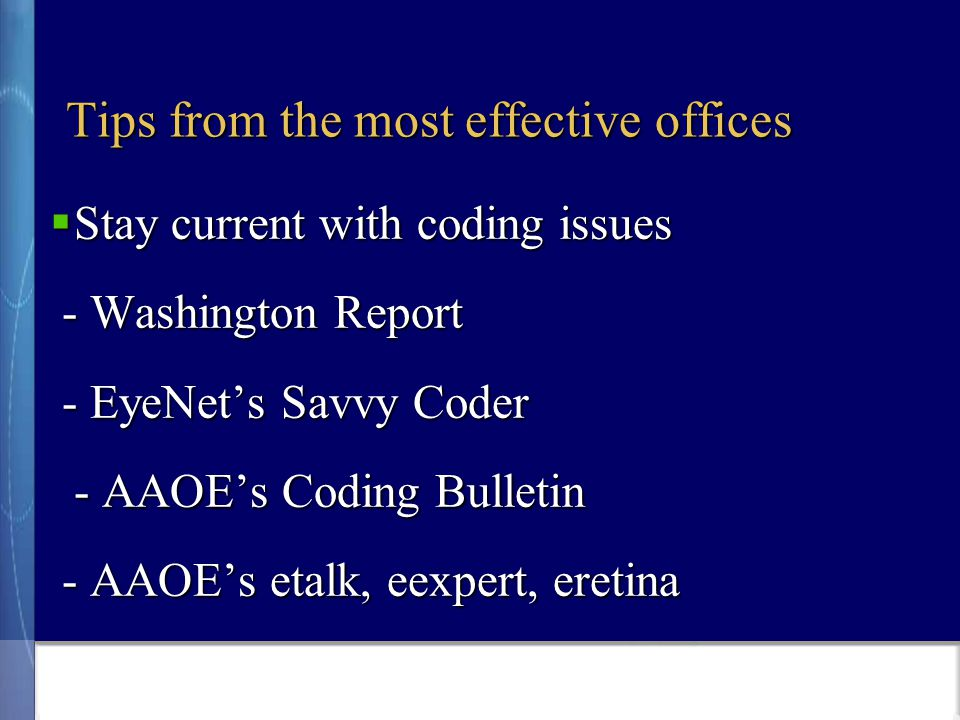 Tips from the most effective offices  Stay current with coding issues - Washington Report - Washington Report - EyeNet's Savvy Coder - EyeNet's Savvy Coder - AAOE's Coding Bulletin - AAOE's Coding Bulletin - AAOE's etalk, eexpert, eretina - AAOE's etalk, eexpert, eretina