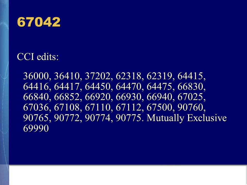 67042 CCI edits: 36000, 36410, 37202, 62318, 62319, 64415, 64416, 64417, 64450, 64470, 64475, 66830, 66840, 66852, 66920, 66930, 66940, 67025, 67036, 67108, 67110, 67112, 67500, 90760, 90765, 90772, 90774, 90775.