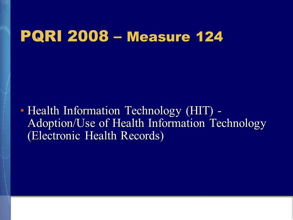PQRI 2008 – Measure 124 Health Information Technology (HIT) - Adoption/Use of Health Information Technology (Electronic Health Records)Health Information Technology (HIT) - Adoption/Use of Health Information Technology (Electronic Health Records)