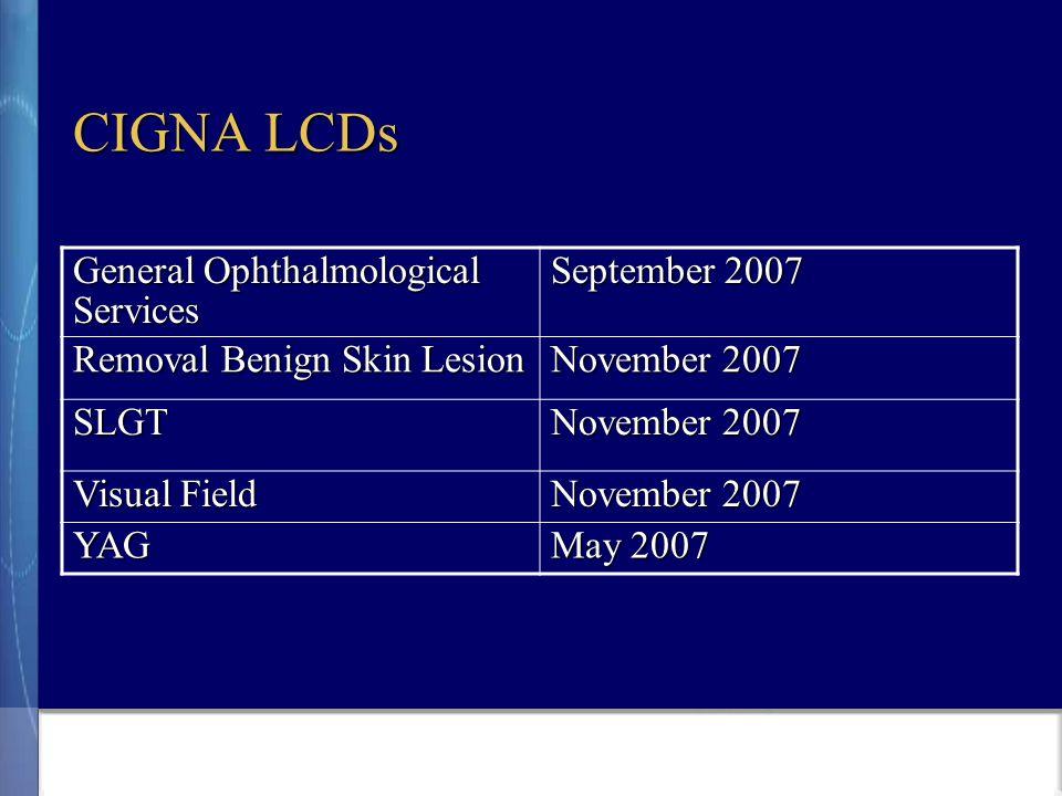 CIGNA LCDs General Ophthalmological Services September 2007 Removal Benign Skin Lesion November 2007 SLGT Visual Field November 2007 YAG May 2007