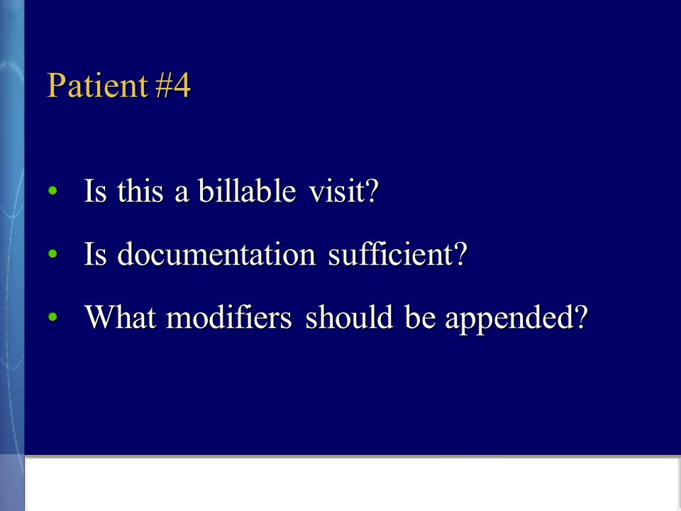 Patient #4 Is this a billable visit Is this a billable visit.