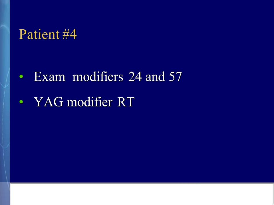 Patient #4 Exam modifiers 24 and 57Exam modifiers 24 and 57 YAG modifier RTYAG modifier RT