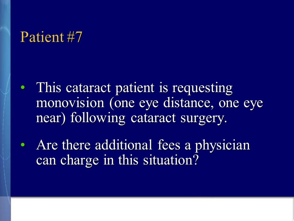 Patient #7 This cataract patient is requesting monovision (one eye distance, one eye near) following cataract surgery.This cataract patient is requesting monovision (one eye distance, one eye near) following cataract surgery.