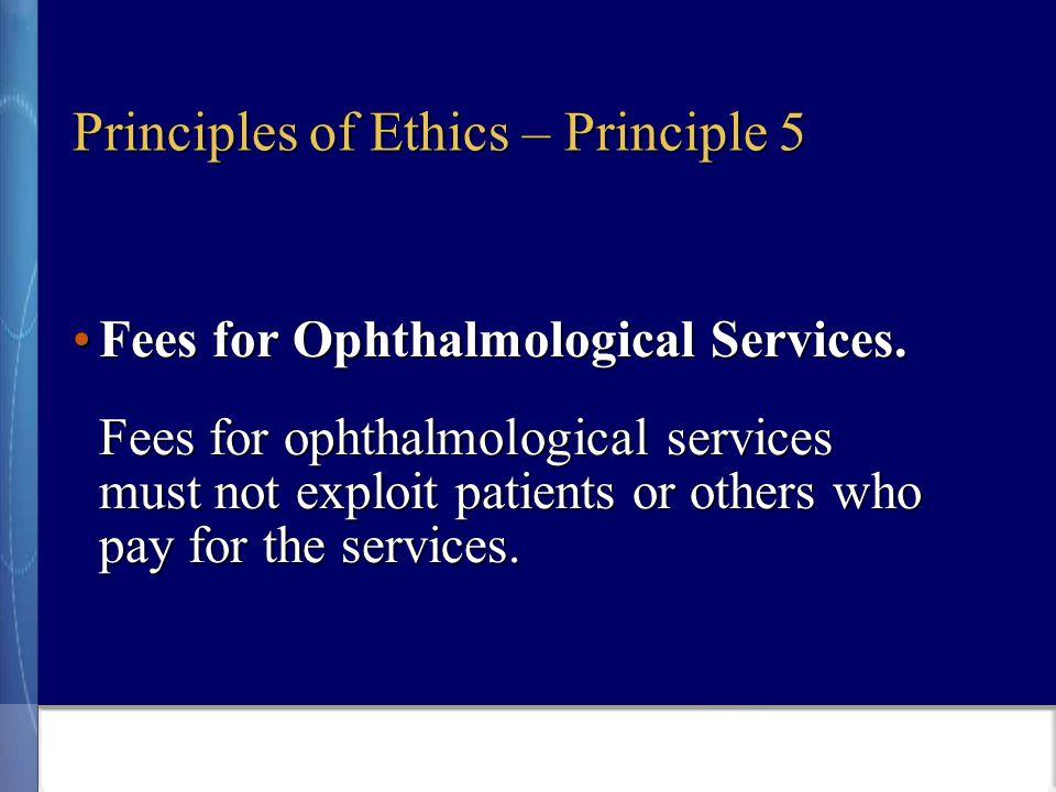 Principles of Ethics – Principle 5 Fees for Ophthalmological Services.Fees for Ophthalmological Services.