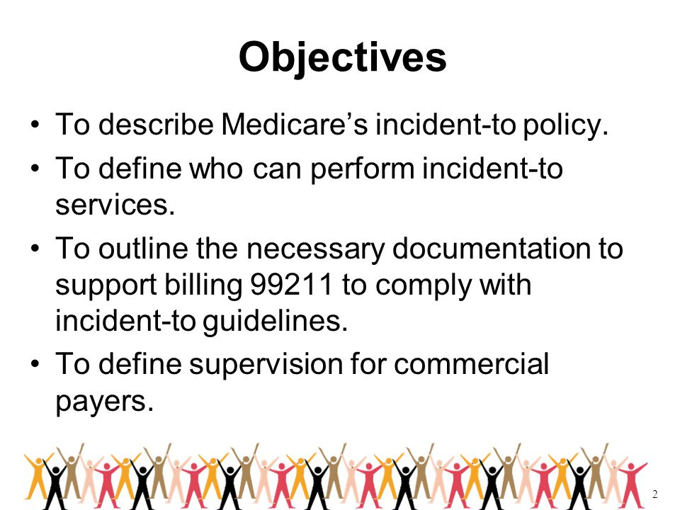 2 Objectives To describe Medicare's incident-to policy.