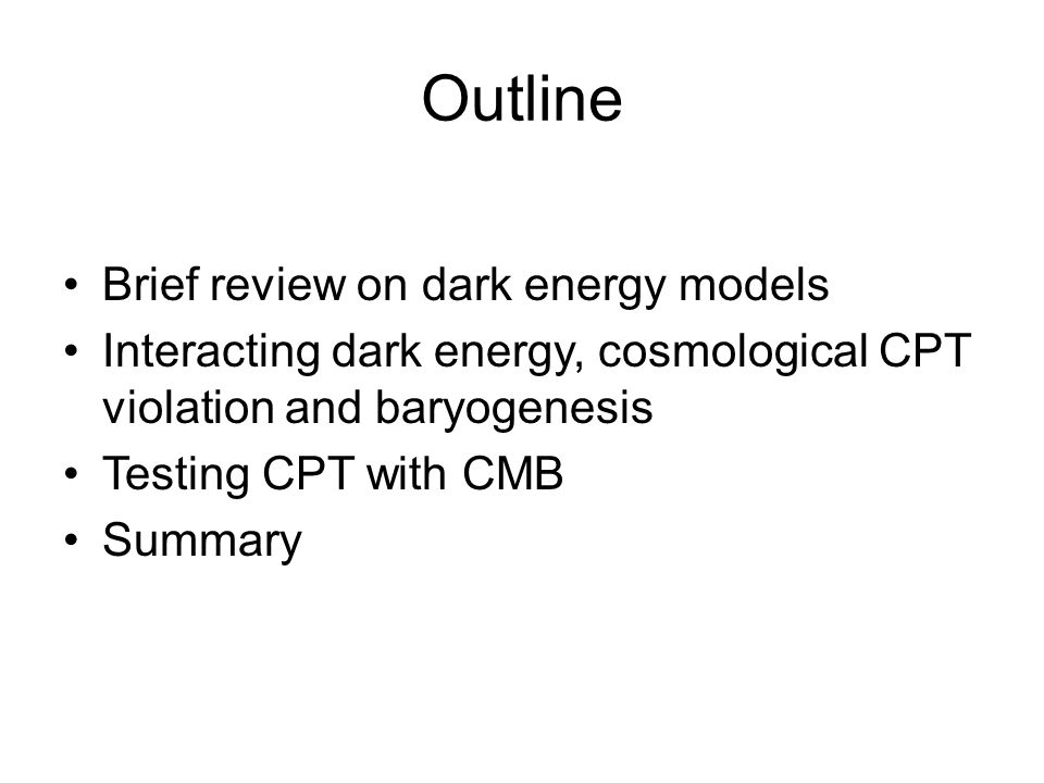 Outline Brief review on dark energy models Interacting dark energy, cosmological CPT violation and baryogenesis Testing CPT with CMB Summary