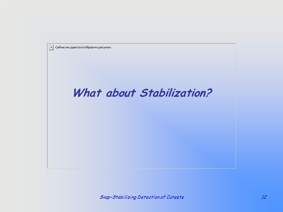 Snap-Stabilizing Detection of Cutsets12 What about Stabilization?