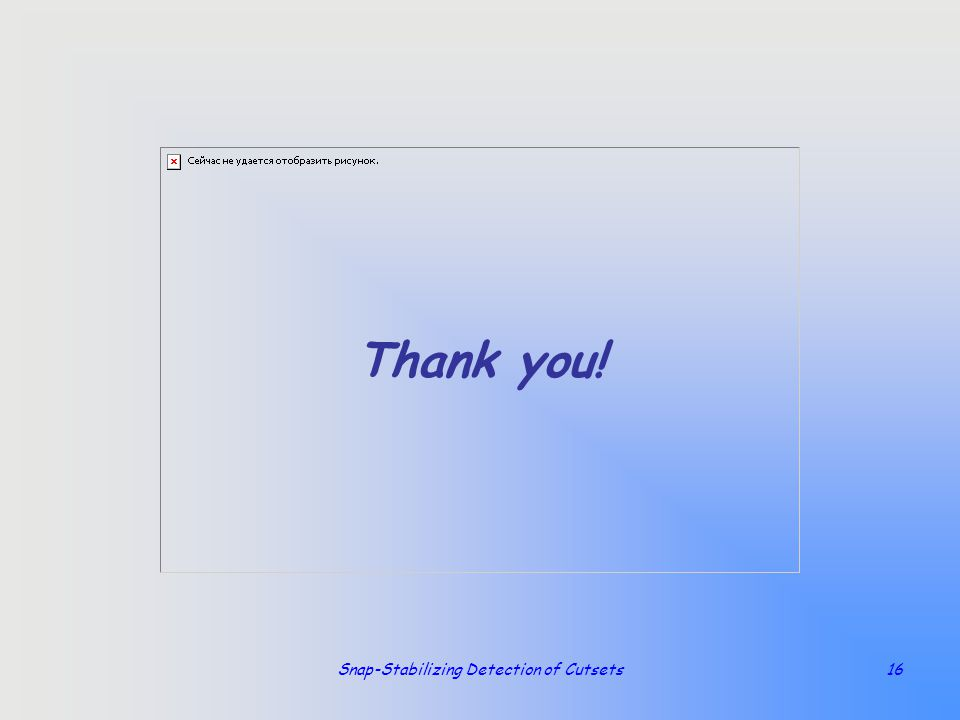Snap-Stabilizing Detection of Cutsets16 Thank you!