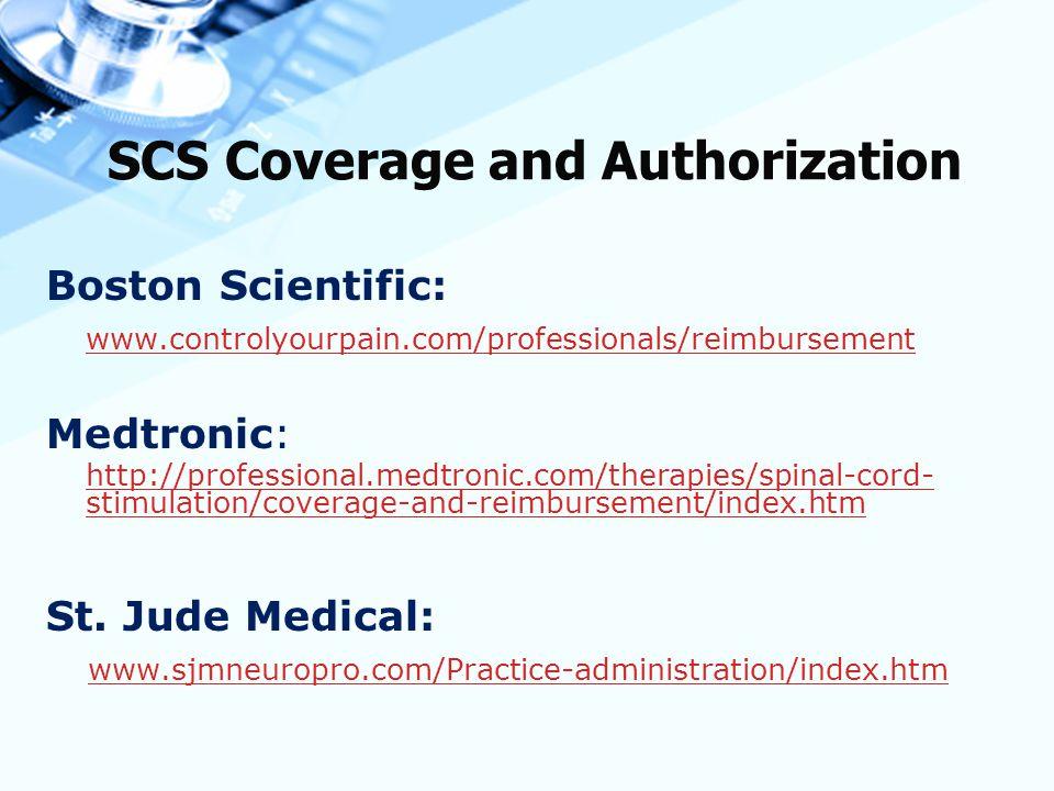 SCS Coverage and Authorization Boston Scientific: www.controlyourpain.com/professionals/reimbursement Medtronic: http://professional.medtronic.com/the