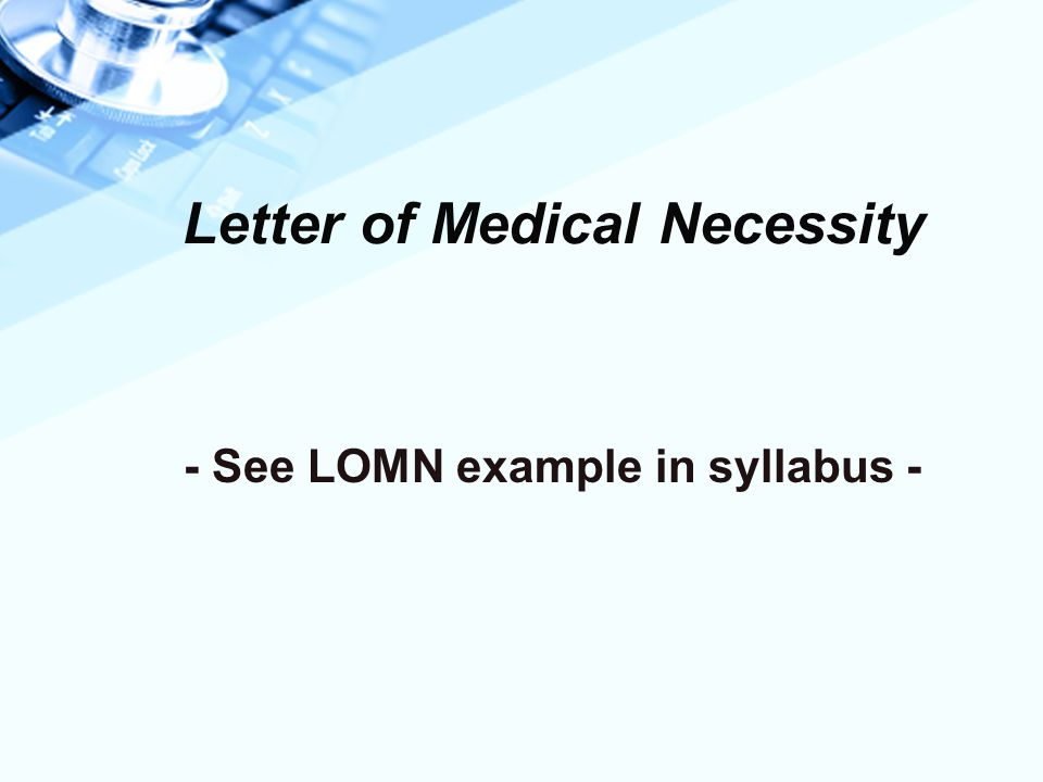 Letter of Medical Necessity - See LOMN example in syllabus -