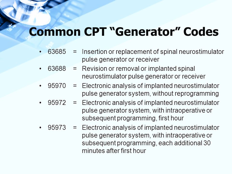 """Common CPT """"Generator"""" Codes 63685 = Insertion or replacement of spinal neurostimulator pulse generator or receiver 63688 = Revision or removal or imp"""