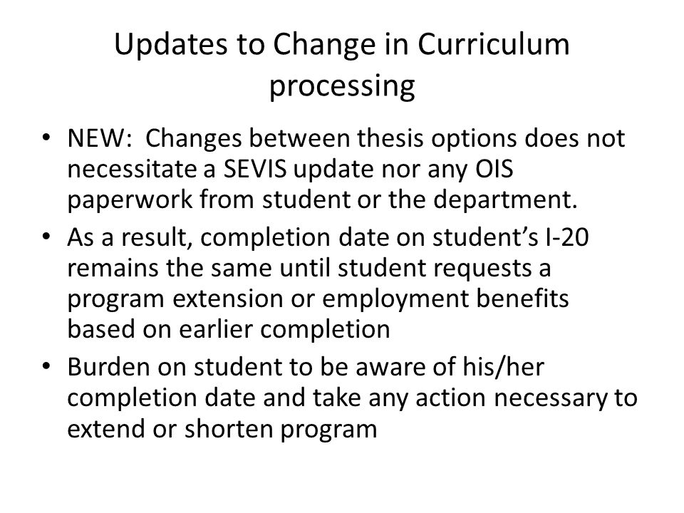 Updates to Change in Curriculum processing NEW: Changes between thesis options does not necessitate a SEVIS update nor any OIS paperwork from student or the department.
