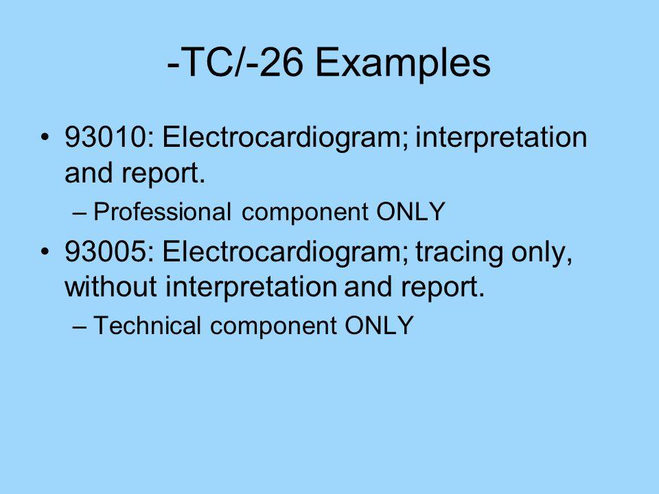 -TC/-26 Examples 93010: Electrocardiogram; interpretation and report.
