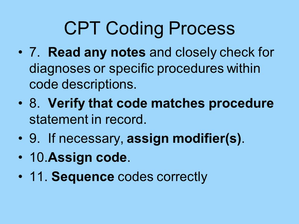 CPT Coding Process 7.Read any notes and closely check for diagnoses or specific procedures within code descriptions.