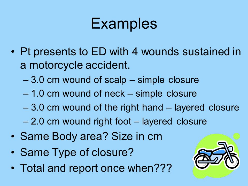 Examples Pt presents to ED with 4 wounds sustained in a motorcycle accident.