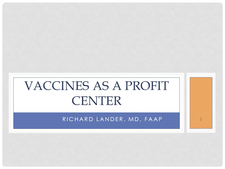 RICHARD LANDER, MD, FAAP VACCINES AS A PROFIT CENTER 1