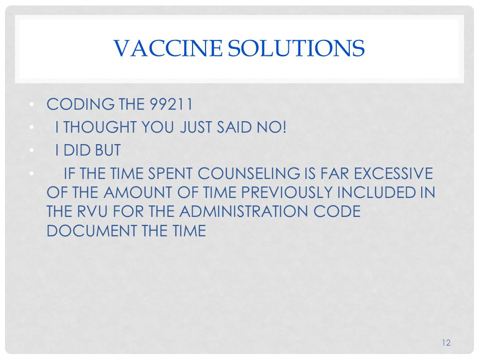 VACCINE SOLUTIONS CODING THE 99211 I THOUGHT YOU JUST SAID NO! I DID BUT IF THE TIME SPENT COUNSELING IS FAR EXCESSIVE OF THE AMOUNT OF TIME PREVIOUSL