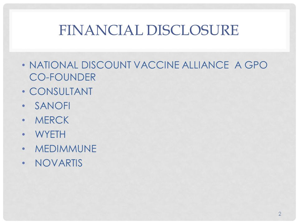 FINANCIAL DISCLOSURE NATIONAL DISCOUNT VACCINE ALLIANCE A GPO CO-FOUNDER CONSULTANT SANOFI MERCK WYETH MEDIMMUNE NOVARTIS 2