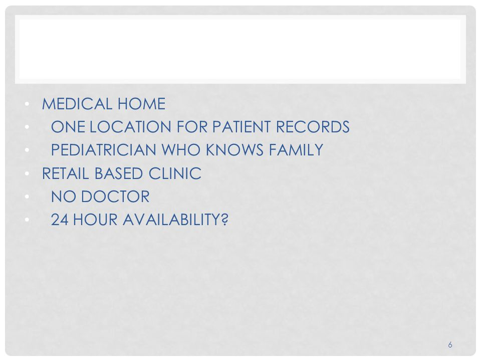 MEDICAL HOME ONE LOCATION FOR PATIENT RECORDS PEDIATRICIAN WHO KNOWS FAMILY RETAIL BASED CLINIC NO DOCTOR 24 HOUR AVAILABILITY.