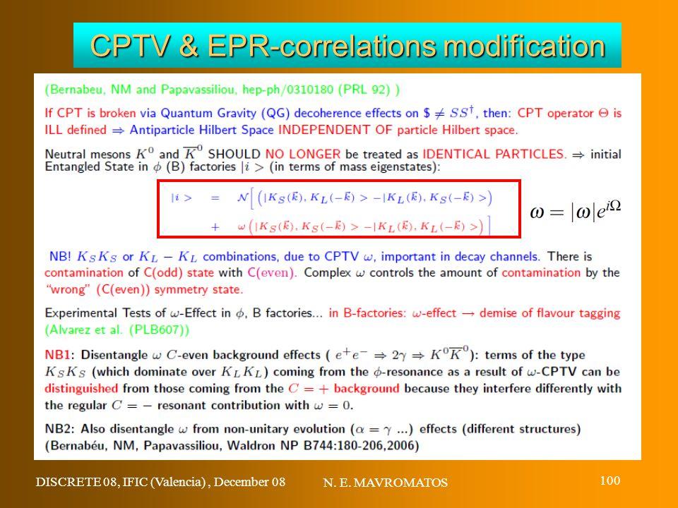 DISCRETE 08, IFIC (Valencia), December 08 N. E. MAVROMATOS 100 CPTV & EPR-correlations modification