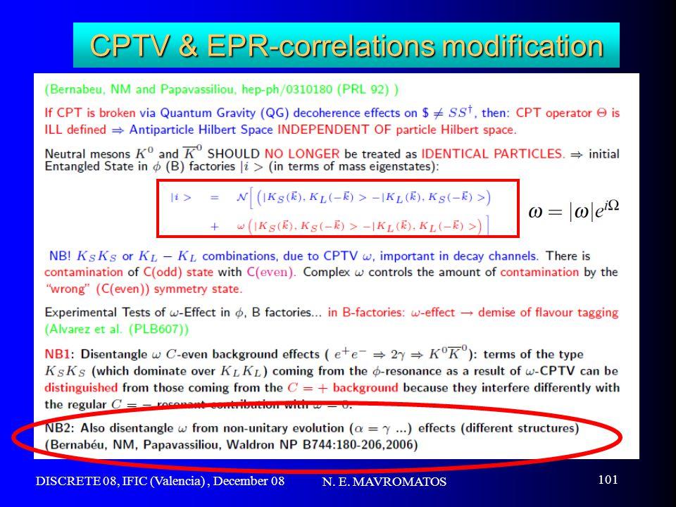 DISCRETE 08, IFIC (Valencia), December 08 N. E. MAVROMATOS 101 CPTV & EPR-correlations modification
