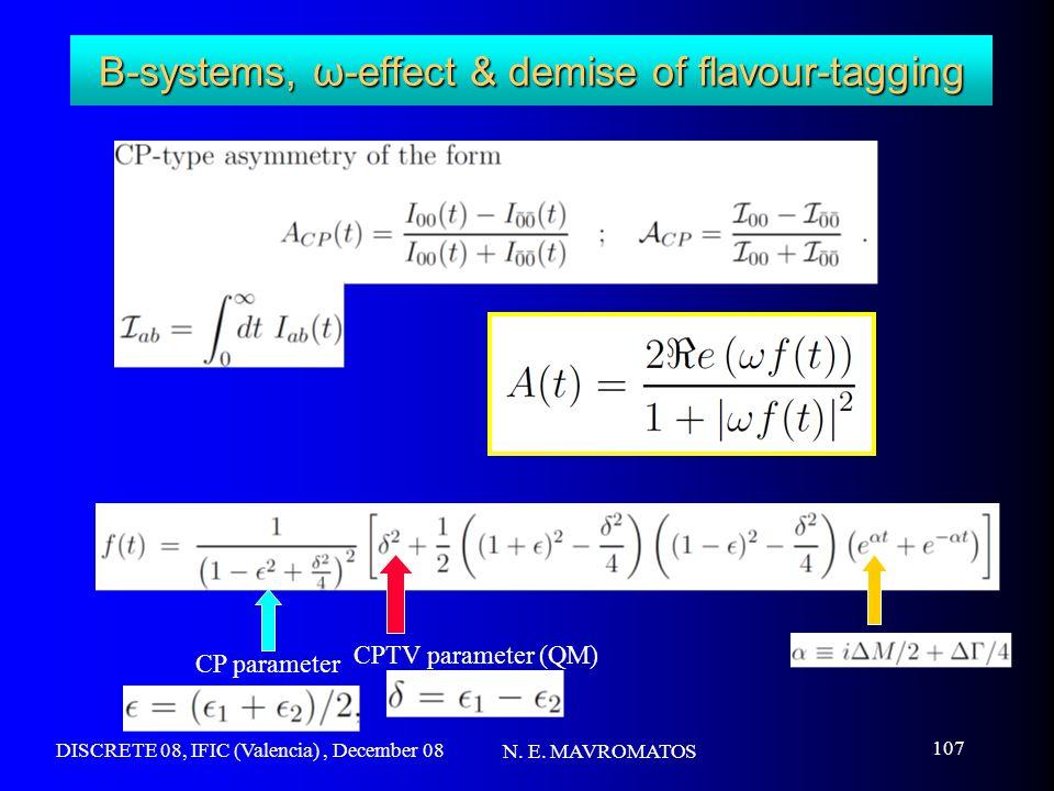 DISCRETE 08, IFIC (Valencia), December 08 N. E. MAVROMATOS 107 B-systems, ω-effect & demise of flavour-tagging CP parameter CPTV parameter (QM)
