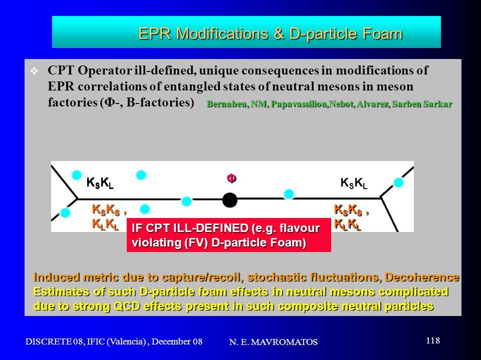 DISCRETE 08, IFIC (Valencia), December 08 N. E. MAVROMATOS 118 EPR Modifications & D-particle Foam Bernabeu, NM, Papavassiliou,Nebot, Alvarez, Sarben