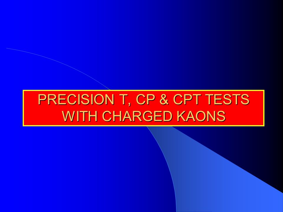 PRECISION T, CP & CPT TESTS WITH CHARGED KAONS