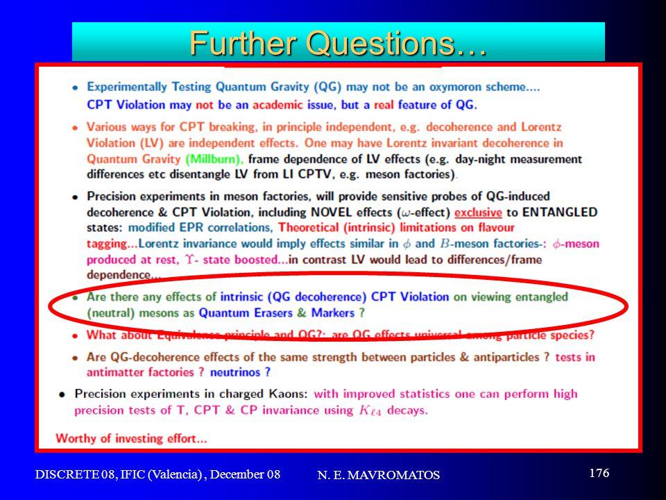 DISCRETE 08, IFIC (Valencia), December 08 N. E. MAVROMATOS 176 Further Questions…