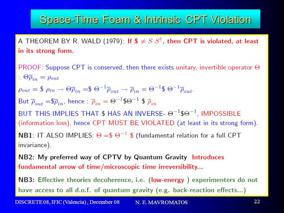 DISCRETE 08, IFIC (Valencia), December 08 N. E. MAVROMATOS 22 Space-Time Foam & Intrinsic CPT Violation