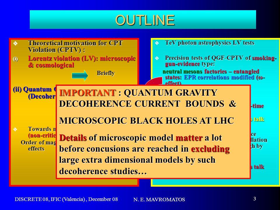 DISCRETE 08, IFIC (Valencia), December 08 N. E. MAVROMATOS 3 OUTLINE OUTLINE  Theoretical motivation for CPT Violation (CPTV) : (i) Lorentz violation