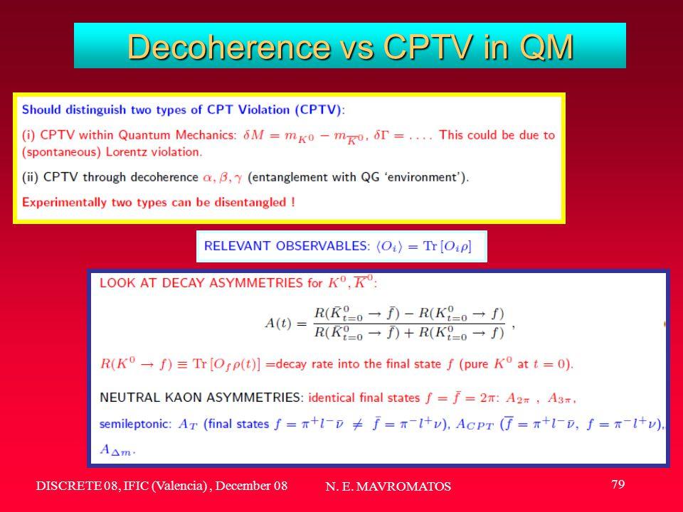DISCRETE 08, IFIC (Valencia), December 08 N. E. MAVROMATOS 79 Decoherence vs CPTV in QM