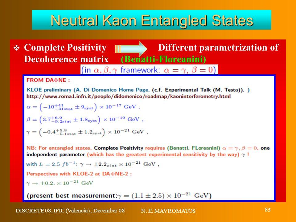 DISCRETE 08, IFIC (Valencia), December 08 N. E. MAVROMATOS 85 Neutral Kaon Entangled States  Complete Positivity Different parametrization of Decoher