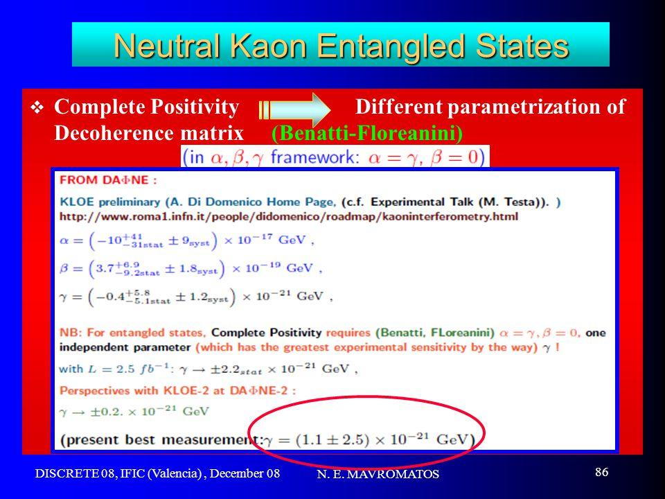 DISCRETE 08, IFIC (Valencia), December 08 N. E. MAVROMATOS 86 Neutral Kaon Entangled States  Complete Positivity Different parametrization of Decoher