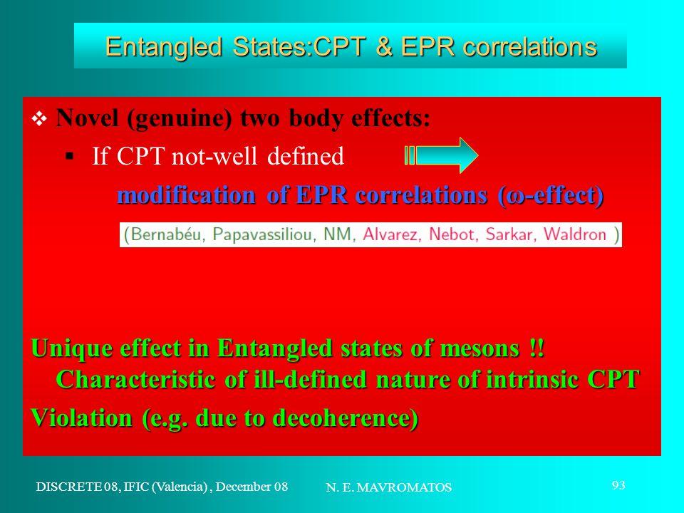DISCRETE 08, IFIC (Valencia), December 08 N. E. MAVROMATOS 93 Entangled States:CPT & EPR correlations  Novel (genuine) two body effects:  If CPT not