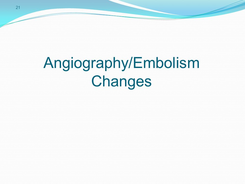 21 Angiography/Embolism Changes