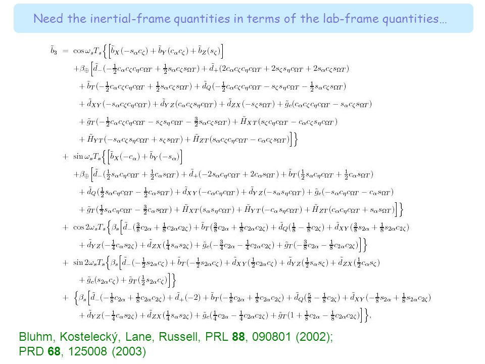 Need the inertial-frame quantities in terms of the lab-frame quantities… Bluhm, Kostelecký, Lane, Russell, PRL 88, 090801 (2002); PRD 68, 125008 (2003