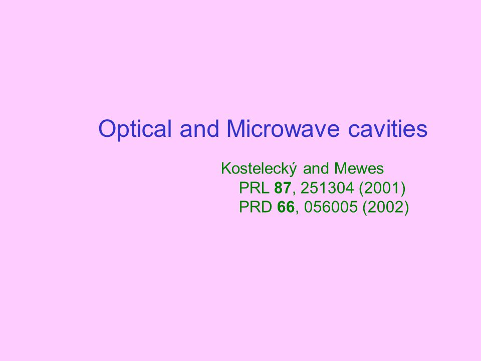 Optical and Microwave cavities Kostelecký and Mewes PRL 87, 251304 (2001) PRD 66, 056005 (2002)