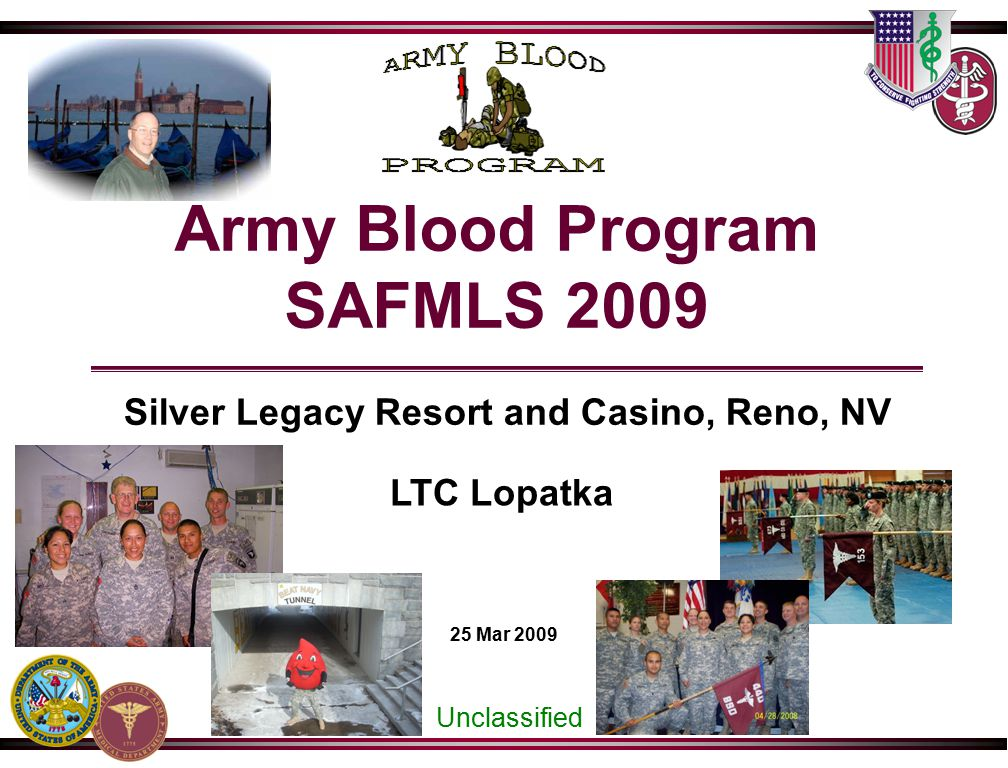 Army Blood Program - SAFMLS 2009 UNCLASSIFIED LTC Lopatka/DASG-HCZ/(703) 681-0360 (DSN 761) / michael.lopatka@amedd.army.mil Slide 2 OUTLINE 1.Blood IT Future 2.71E8T Locations / 2009 Moves 3.Deployments 4.Facility updates 5.Age of Blood Updates  Improvements to Date  Regional Testing Plans  Lot Release Efficiency review 6.Conclusion PURPOSE: To update Army Blood Program hot topics