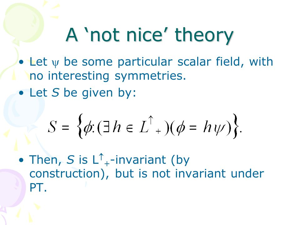 A 'not nice' theory Let  be some particular scalar field, with no interesting symmetries.