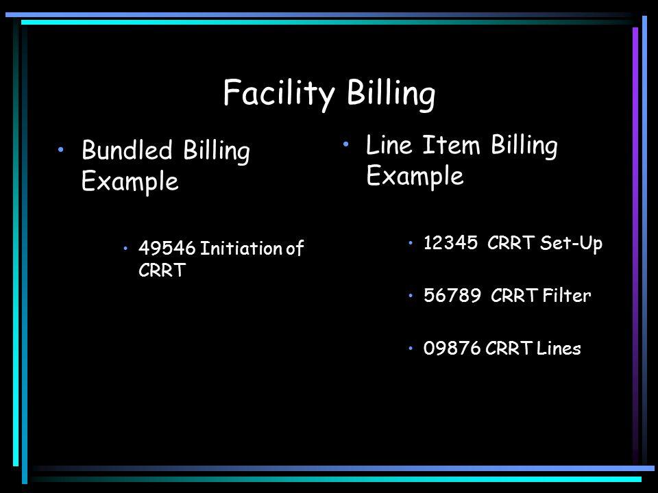 Facility Billing Line Item Billing Example 12345 CRRT Set-Up 56789 CRRT Filter 09876 CRRT Lines Bundled Billing Example 49546 Initiation of CRRT