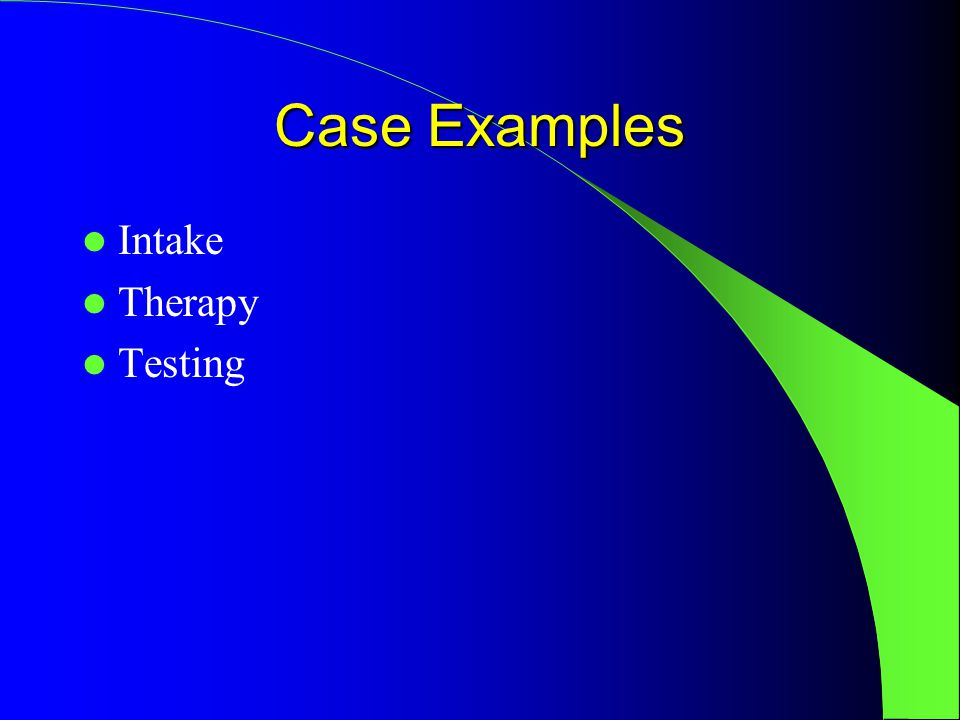 Case Examples Intake Therapy Testing