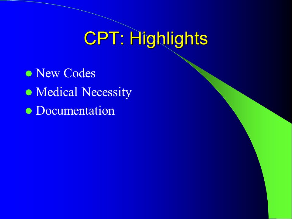 CPT: Highlights New Codes Medical Necessity Documentation