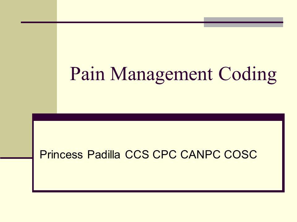 Pain Management Coding Princess Padilla CCS CPC CANPC COSC