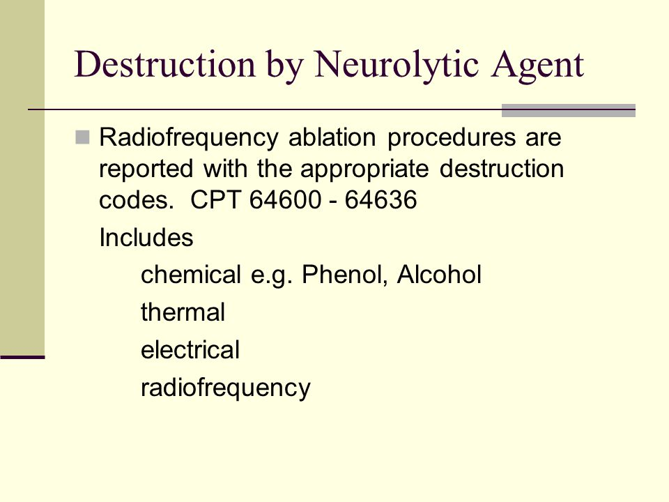 Destruction by Neurolytic Agent Radiofrequency ablation procedures are reported with the appropriate destruction codes. CPT 64600 - 64636 Includes che