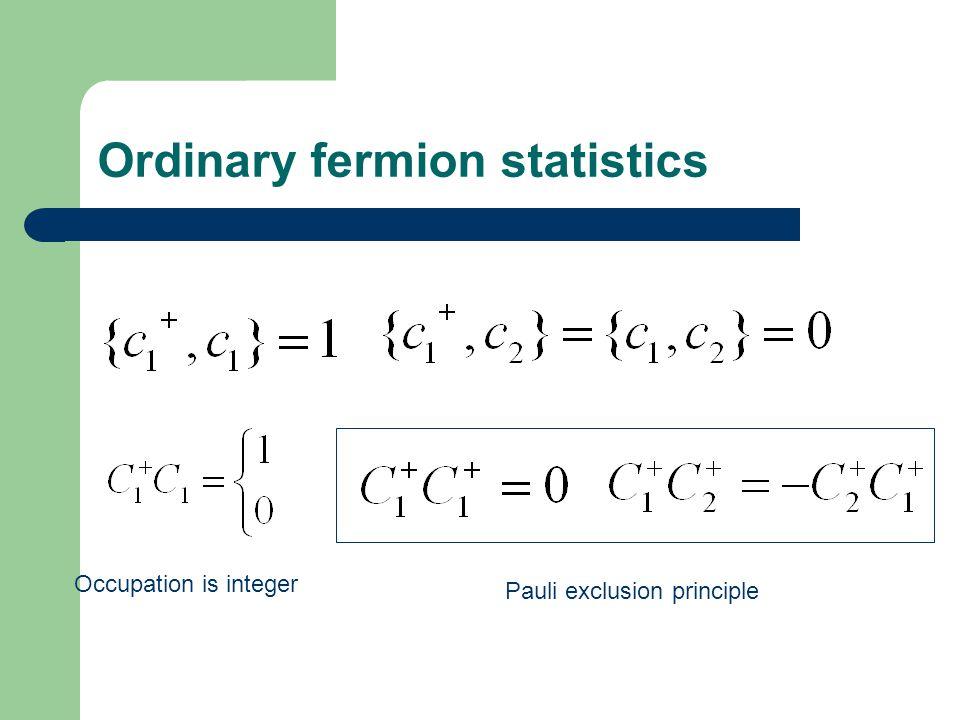 Ordinary fermion statistics Occupation is integer Pauli exclusion principle