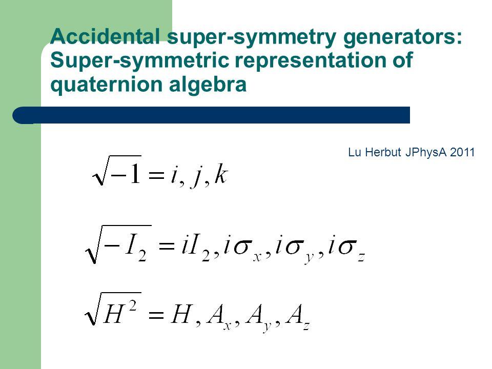 Accidental super-symmetry generators: Super-symmetric representation of quaternion algebra Lu Herbut JPhysA 2011