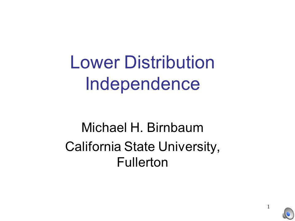 1 Lower Distribution Independence Michael H. Birnbaum California State University, Fullerton