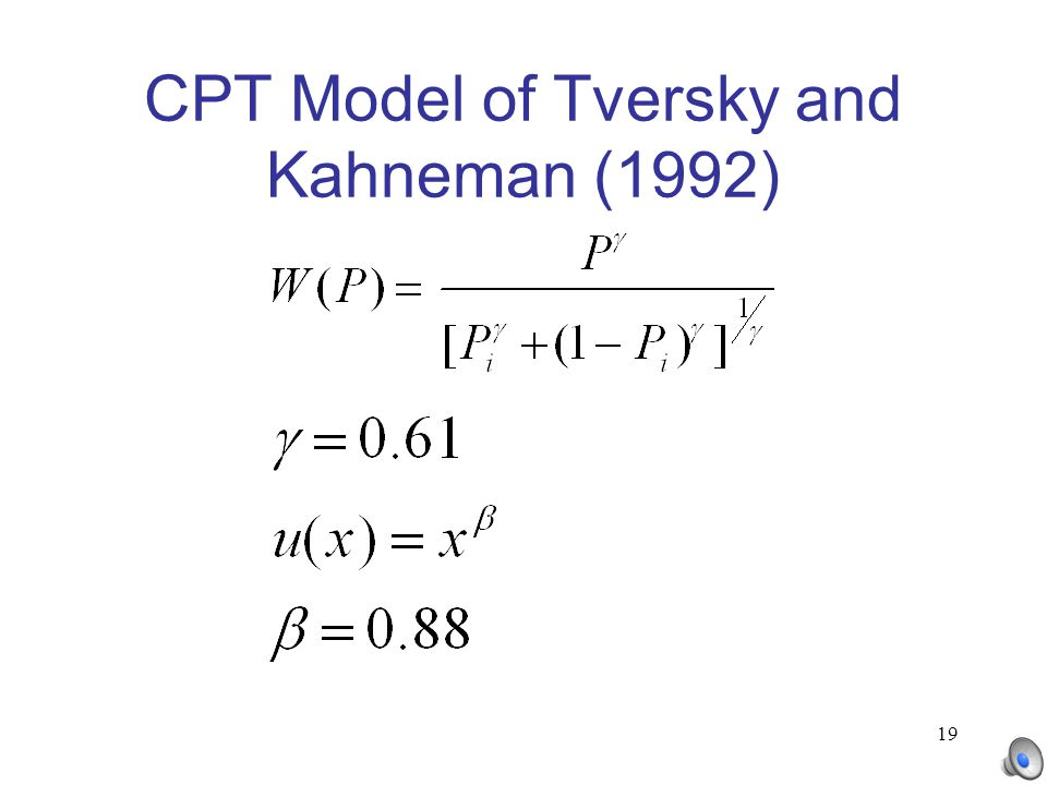 19 CPT Model of Tversky and Kahneman (1992)