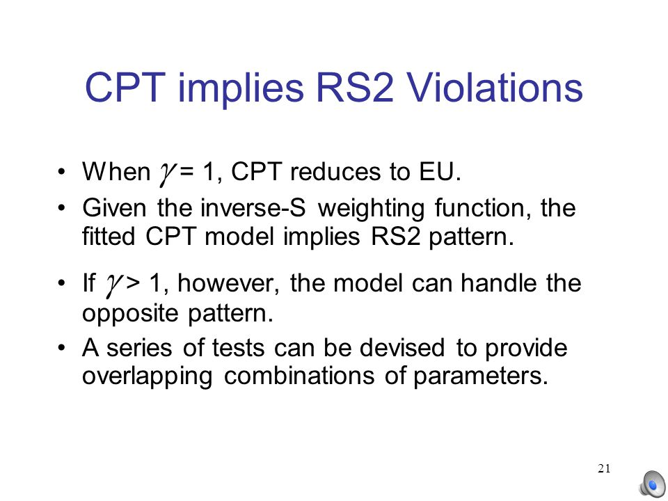 21 CPT implies RS2 Violations When  = 1, CPT reduces to EU. Given the inverse-S weighting function, the fitted CPT model implies RS2 pattern. If  >